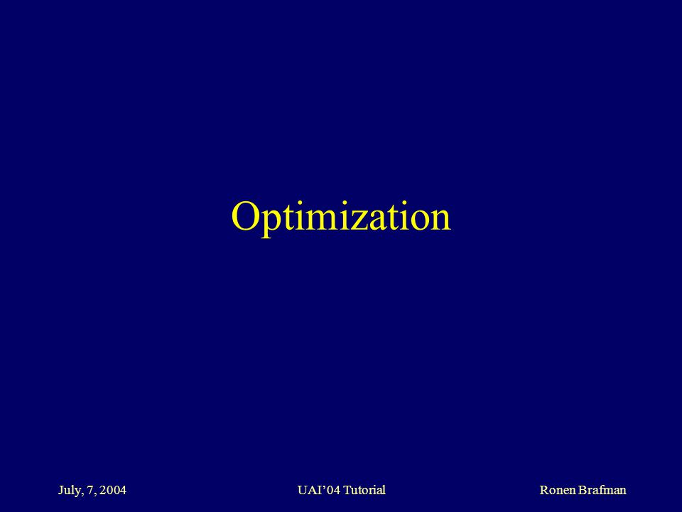 July, 7, 2004 UAI'04 Tutorial Ronen Brafman Optimization