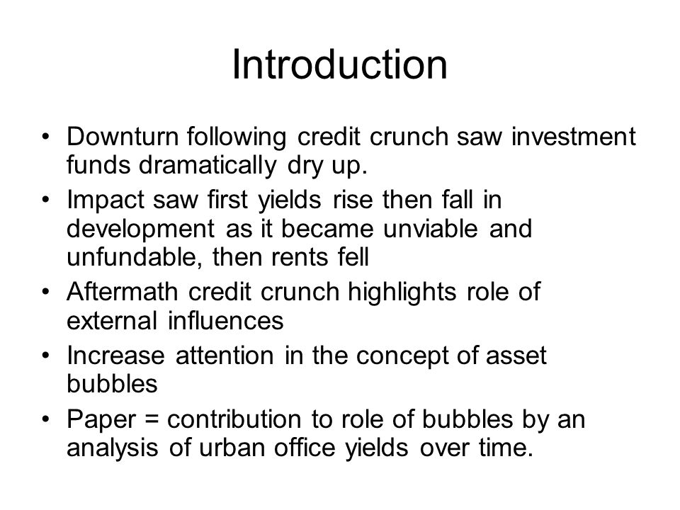 Introduction Downturn following credit crunch saw investment funds dramatically dry up.