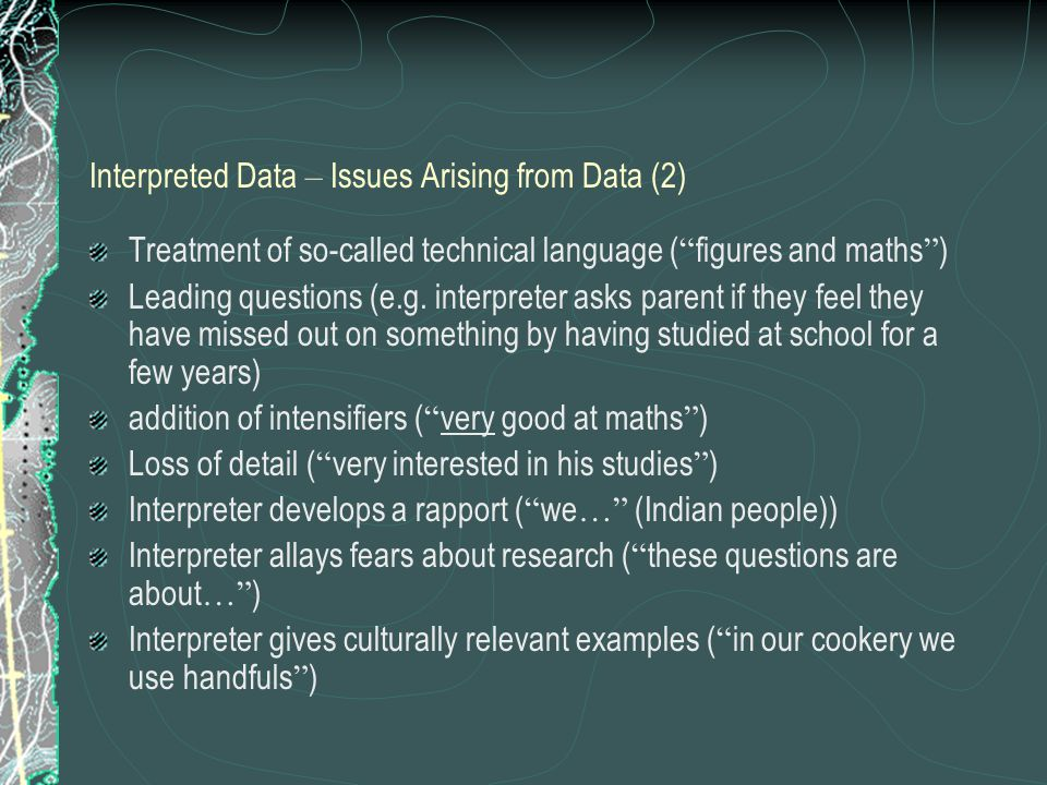 Interpreted Data – Issues Arising from Data (2) Treatment of so-called technical language ( figures and maths ) Leading questions (e.g.