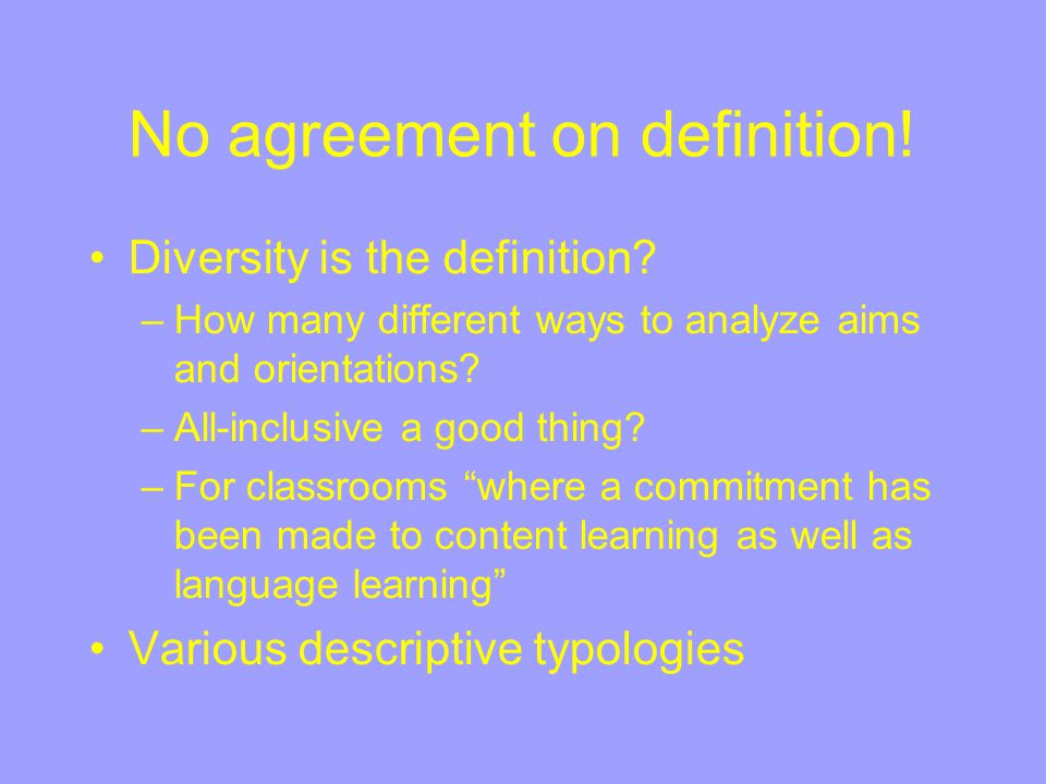 No agreement on definition! Diversity is the definition? –How many different ways to analyze aims and orientations? –All-inclusive a good thing? –For