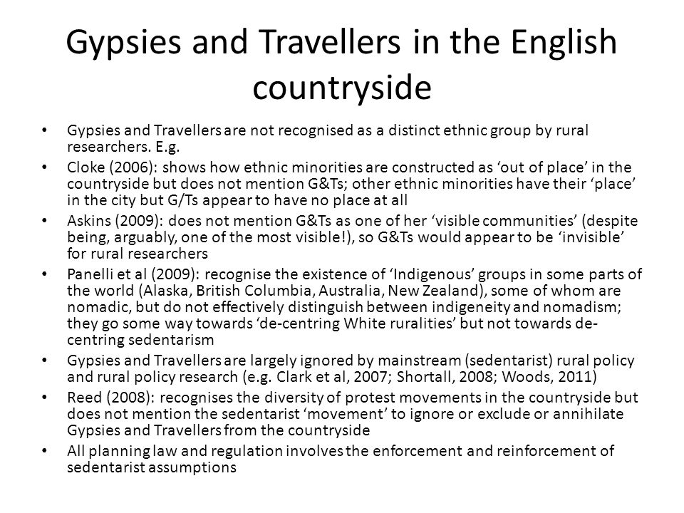 Gypsies and Travellers in the English countryside Gypsies and Travellers are not recognised as a distinct ethnic group by rural researchers.