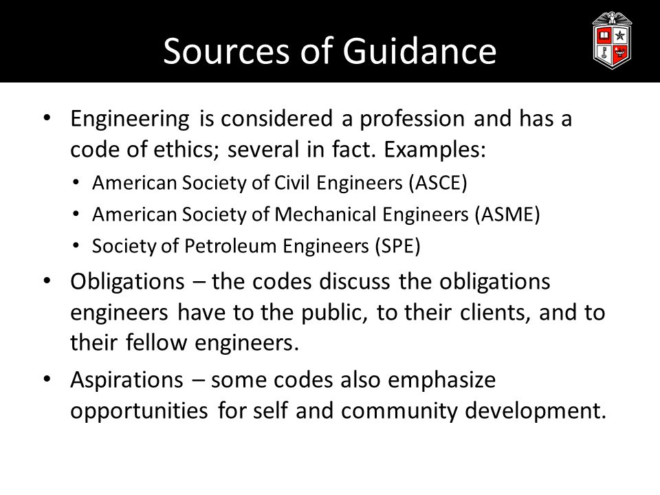 Sources of Guidance Engineering is considered a profession and has a code of ethics; several in fact. Examples: American Society of Civil Engineers (A