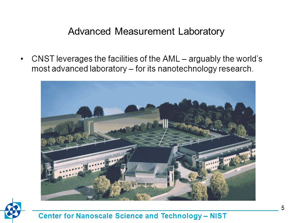 Center for Nanoscale Science and Technology – NIST 5 Advanced Measurement Laboratory CNST leverages the facilities of the AML – arguably the world's m