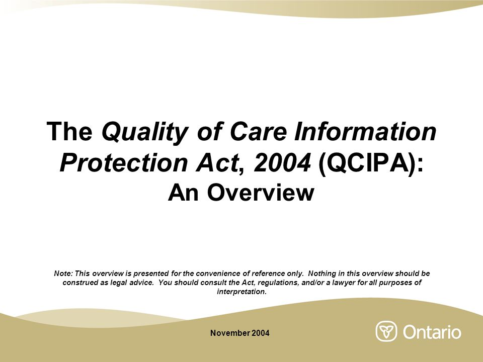 The Quality of Care Information Protection Act, 2004 (QCIPA): An Overview Note: This overview is presented for the convenience of reference only. Noth