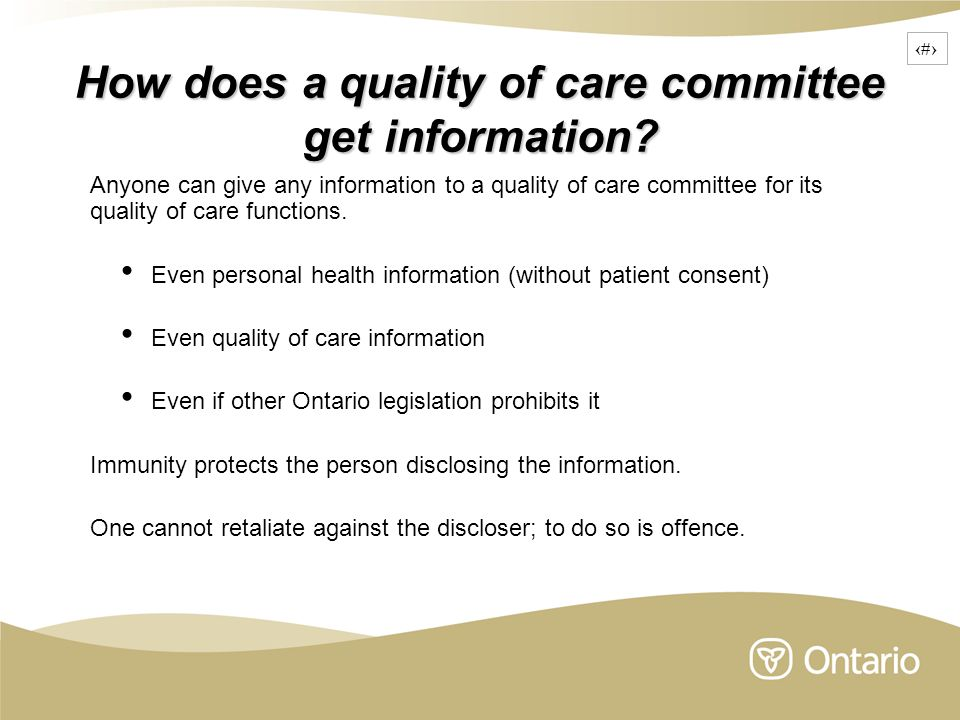 10 How does a quality of care committee get information? Anyone can give any information to a quality of care committee for its quality of care functi