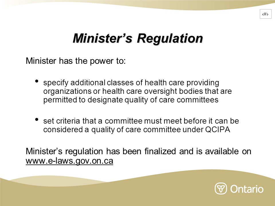 17 Minister's Regulation Minister has the power to: specify additional classes of health care providing organizations or health care oversight bodies
