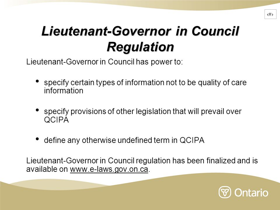 18 Lieutenant-Governor in Council Regulation Lieutenant-Governor in Council has power to: specify certain types of information not to be quality of ca