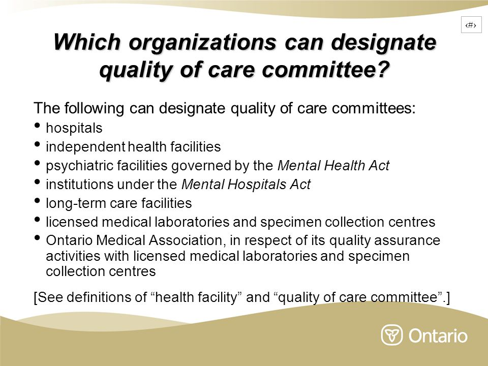 5 Which organizations can designate quality of care committee? The following can designate quality of care committees: hospitals independent health fa