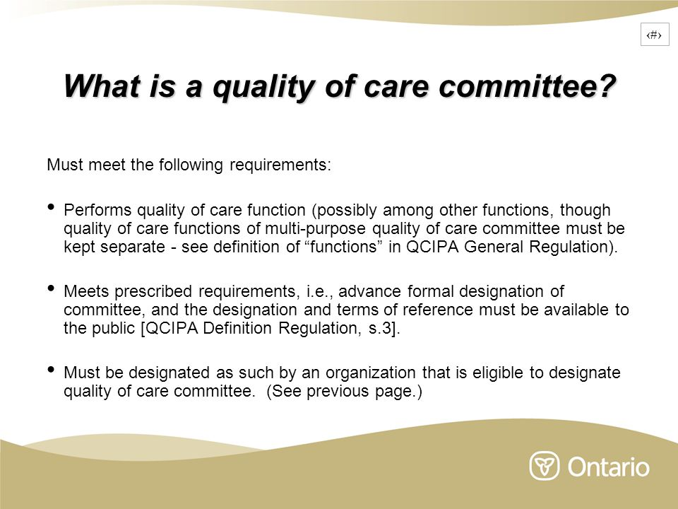 6 What is a quality of care committee? Must meet the following requirements: Performs quality of care function (possibly among other functions, though