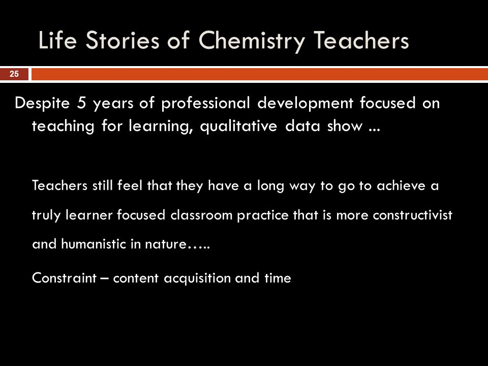 Life Stories of Chemistry Teachers Despite 5 years of professional development focused on teaching for learning, qualitative data show...