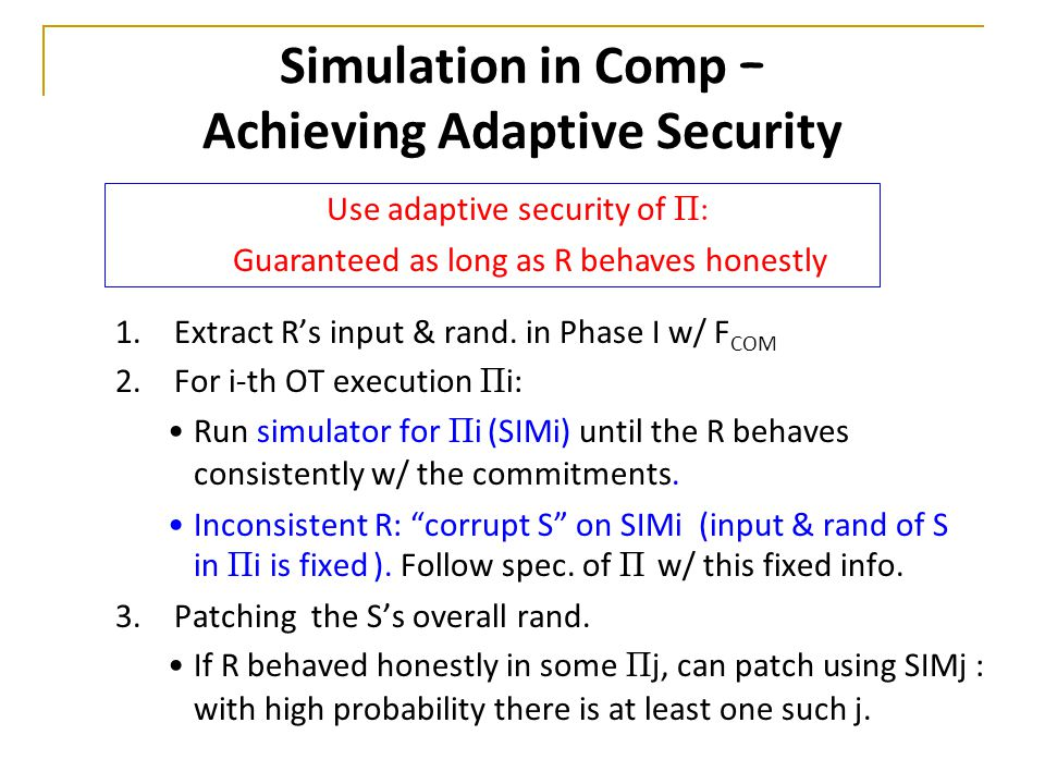 Simulation in Comp – Achieving Adaptive Security 1.Extract R's input & rand.