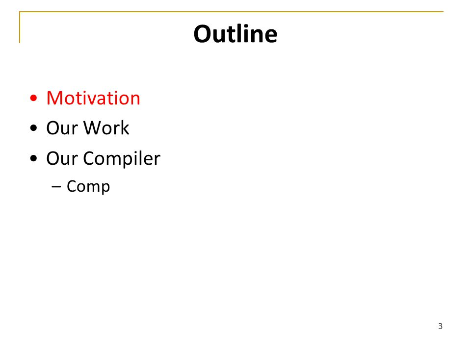 14 Outline Motivation Our Work Our Compiler –Comp