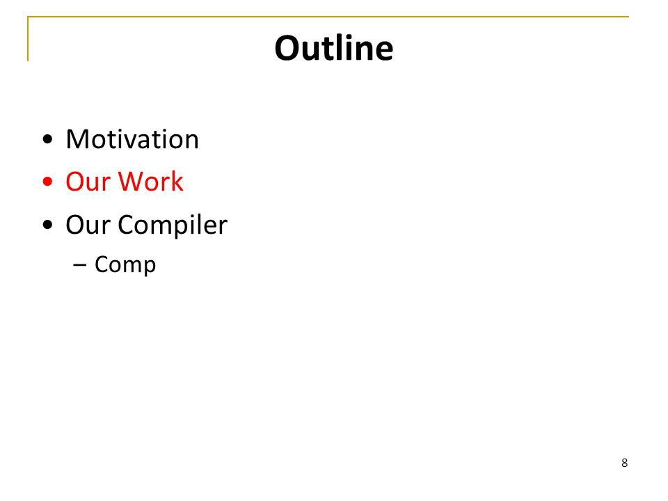 8 Outline Motivation Our Work Our Compiler –Comp