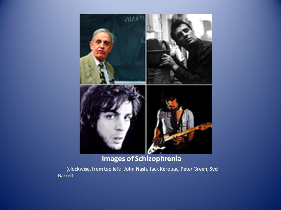 Images of Schizophrenia (clockwise, from top left: John Nash, Jack Kerouac, Peter Green, Syd Barrett