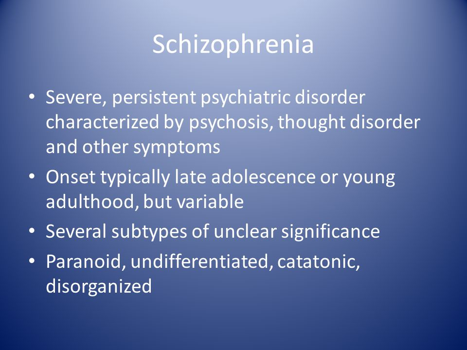 Schizophrenia Positive symptoms: hallucinations and delusions (psychosis) Hallucinations: sensory experiences without basis in reality Schizophrenic hallucinations typically auditory Delusions: fixed false beliefs Delusions and/or hallucinations: psychosis