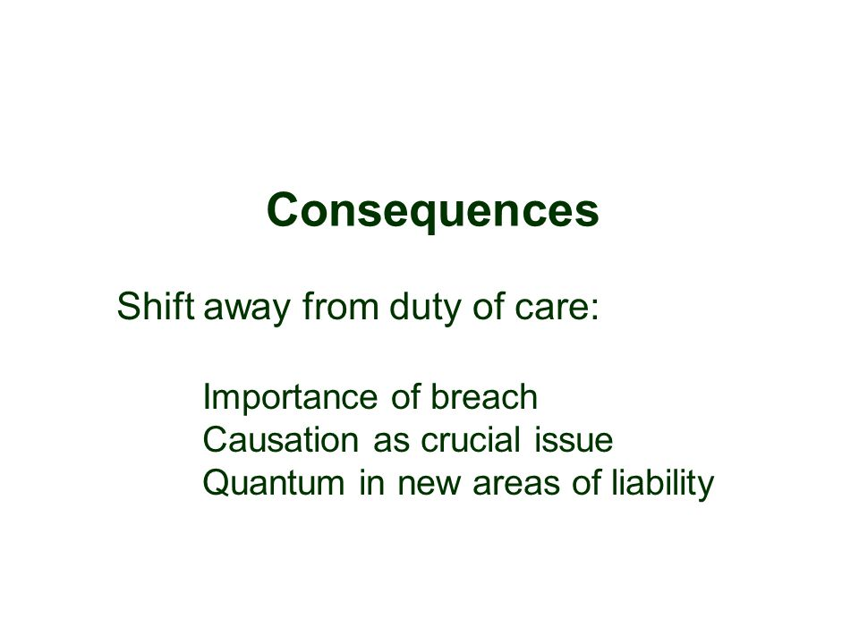 Shift away from duty of care: Importance of breach Causation as crucial issue Quantum in new areas of liability Consequences