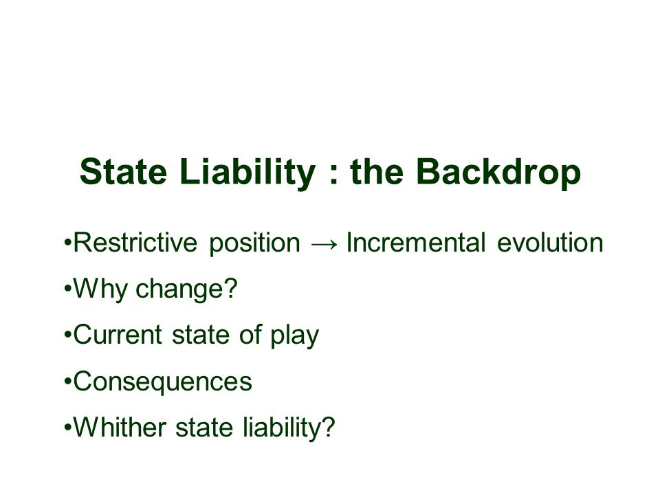 State Liability : the Backdrop Restrictive position → Incremental evolution Why change.
