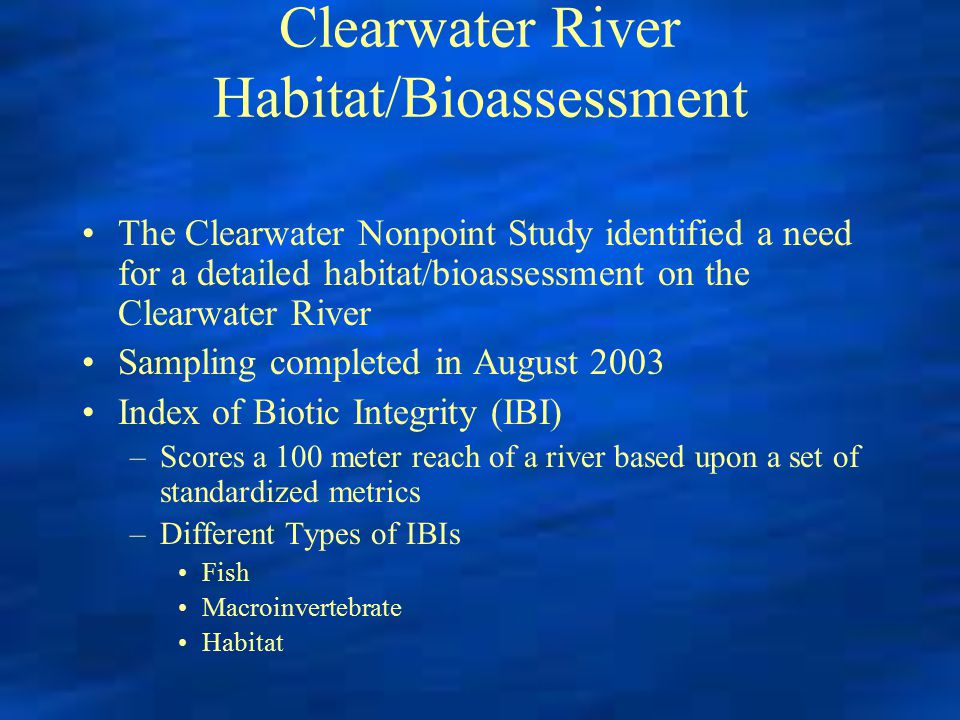 Clearwater River Habitat/Bioassessment The Clearwater Nonpoint Study identified a need for a detailed habitat/bioassessment on the Clearwater River Sa