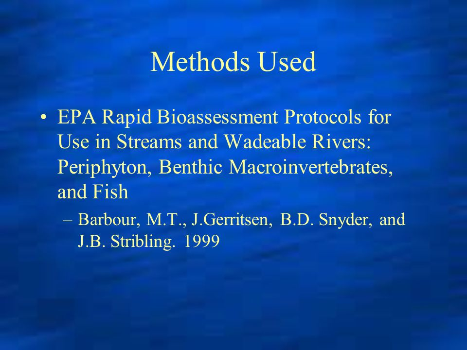 Methods Used EPA Rapid Bioassessment Protocols for Use in Streams and Wadeable Rivers: Periphyton, Benthic Macroinvertebrates, and Fish –Barbour, M.T.
