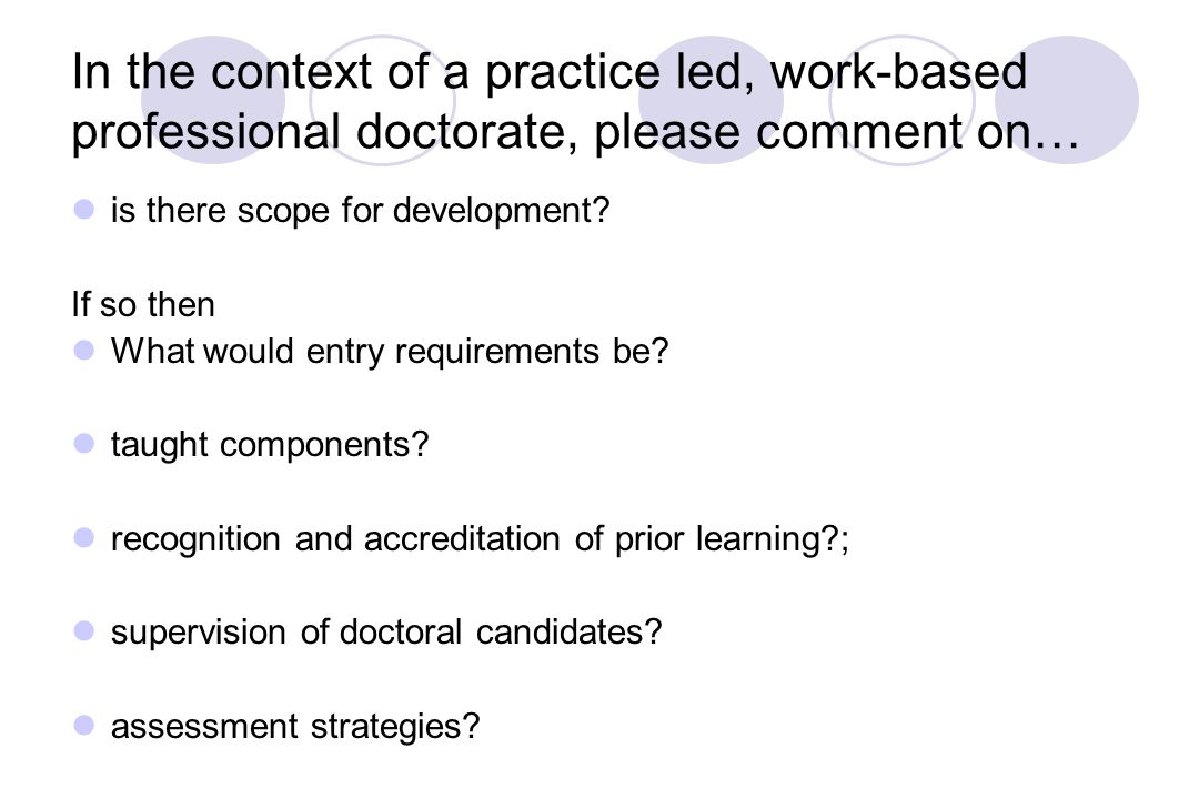 In the context of a practice led, work-based professional doctorate, please comment on… is there scope for development.