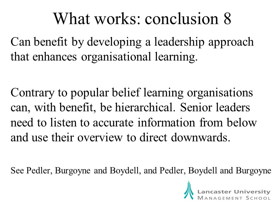 What works: conclusion 8 Can benefit by developing a leadership approach that enhances organisational learning.
