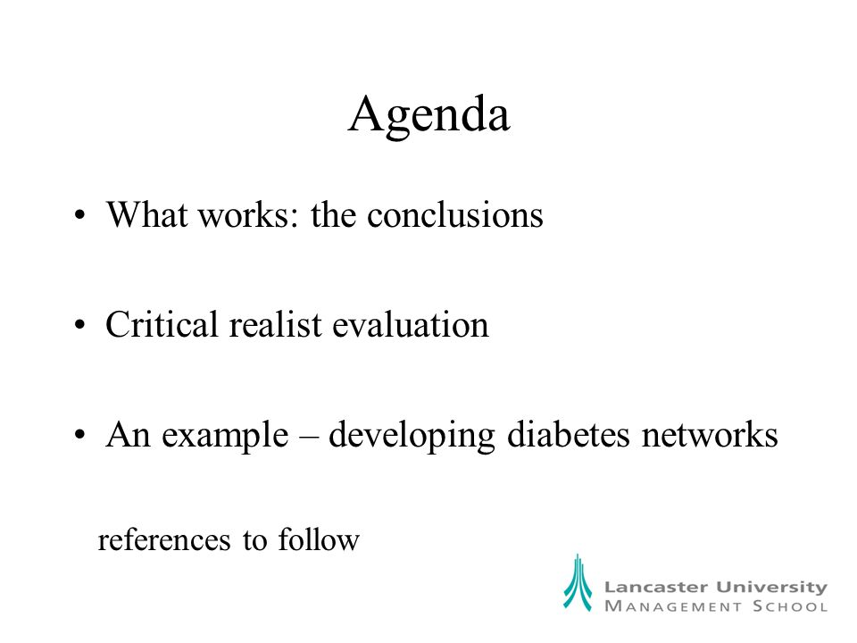 Agenda What works: the conclusions Critical realist evaluation An example – developing diabetes networks references to follow