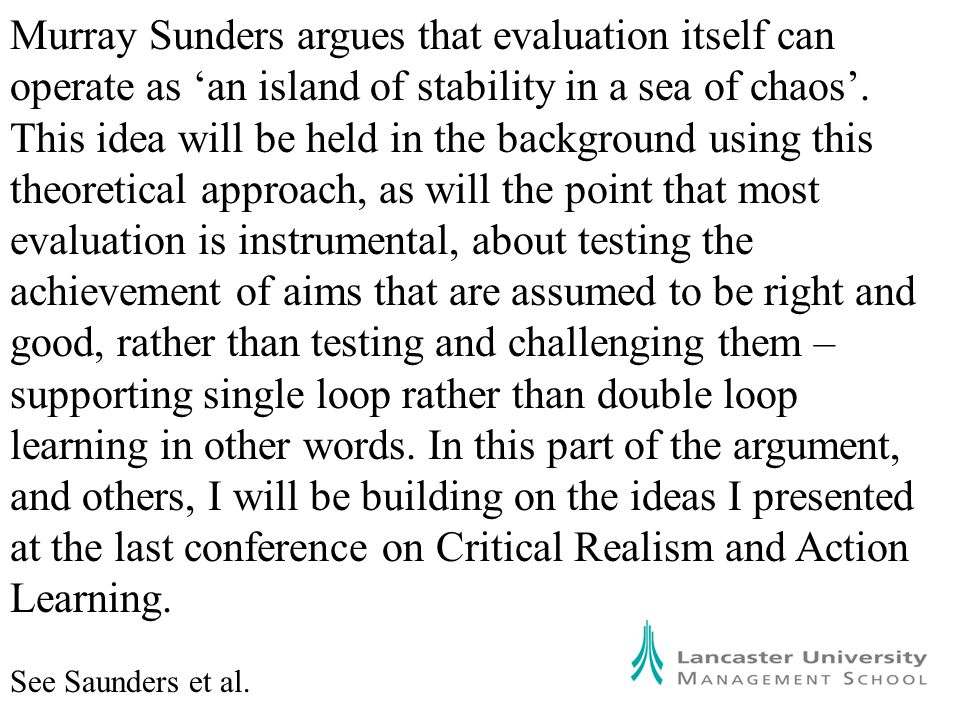 Murray Sunders argues that evaluation itself can operate as 'an island of stability in a sea of chaos'.