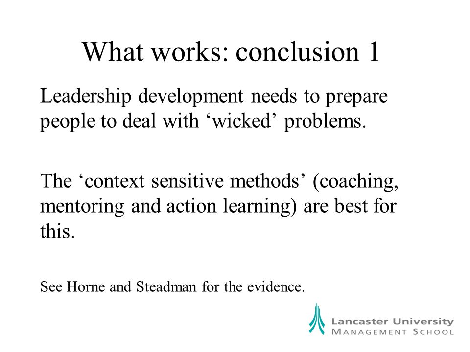 What works: conclusion 1 Leadership development needs to prepare people to deal with 'wicked' problems.