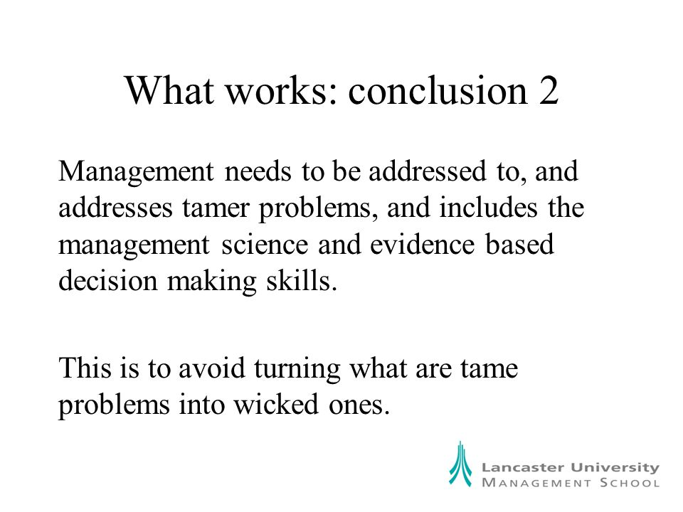 What works: conclusion 6 According to meta-reviews of evaluations of management and leadership education and development, in the Business School and corporate worlds, there are three benefits from almost all programmes, in terms of both process and outcome: Standing back from work and reflecting Networking with colleagues in similar roles Learning a few models like Porter's five forces.