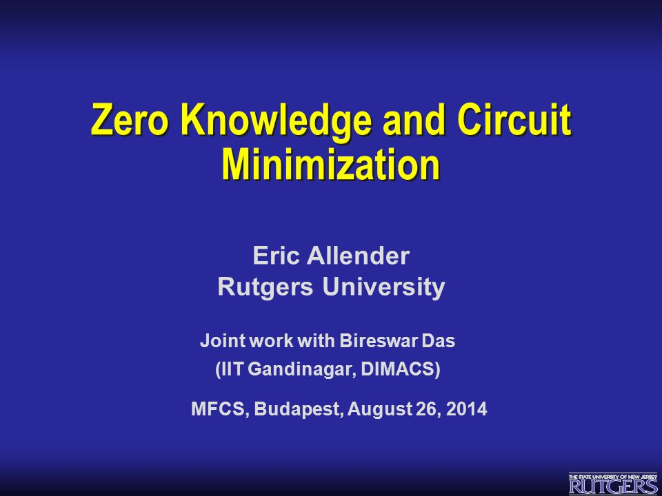Eric Allender: Zero Knowledge and Circuit Minimization MCSP  MCSP = {(x,i) : x is the truth table of a function with a circuit of size at most i}.