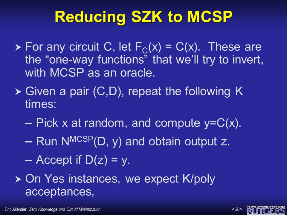 "Eric Allender: Zero Knowledge and Circuit Minimization Reducing SZK to MCSP  For any circuit C, let F C (x) = C(x). These are the ""one-way functions"""