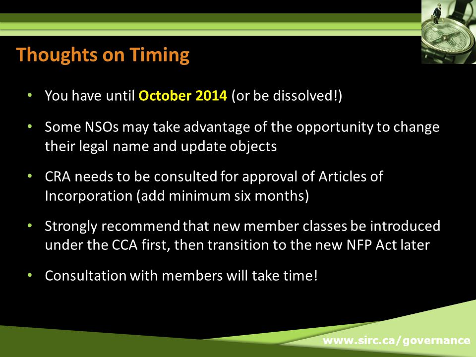 www.sirc.ca/governance Thoughts on Timing You have until October 2014 (or be dissolved!) Some NSOs may take advantage of the opportunity to change the