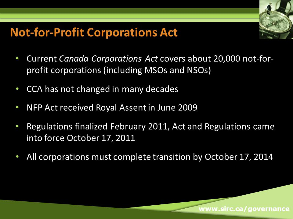 www.sirc.ca/governance Not-for-Profit Corporations Act Current Canada Corporations Act covers about 20,000 not-for- profit corporations (including MSO