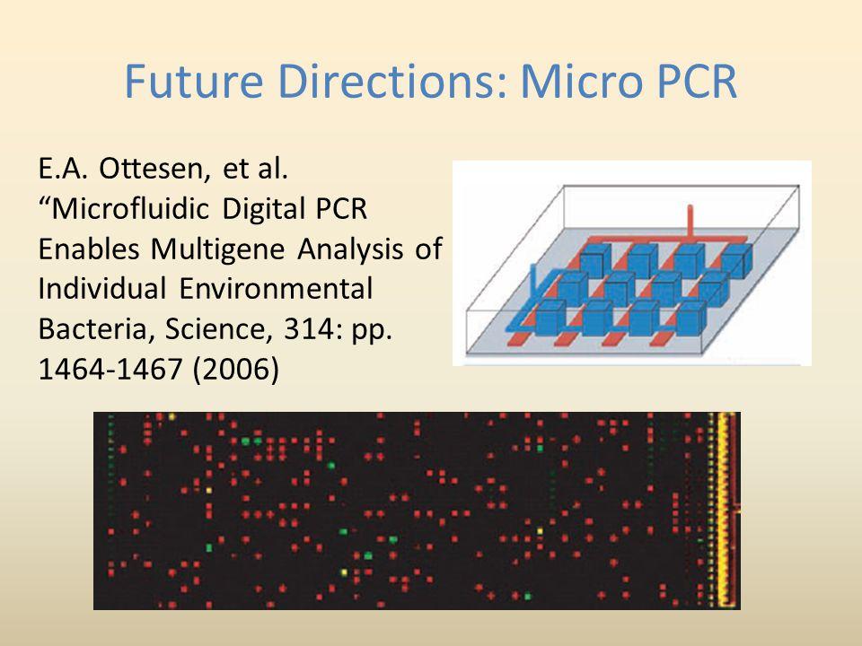 "Future Directions: Micro PCR E.A. Ottesen, et al. ""Microfluidic Digital PCR Enables Multigene Analysis of Individual Environmental Bacteria, Science,"