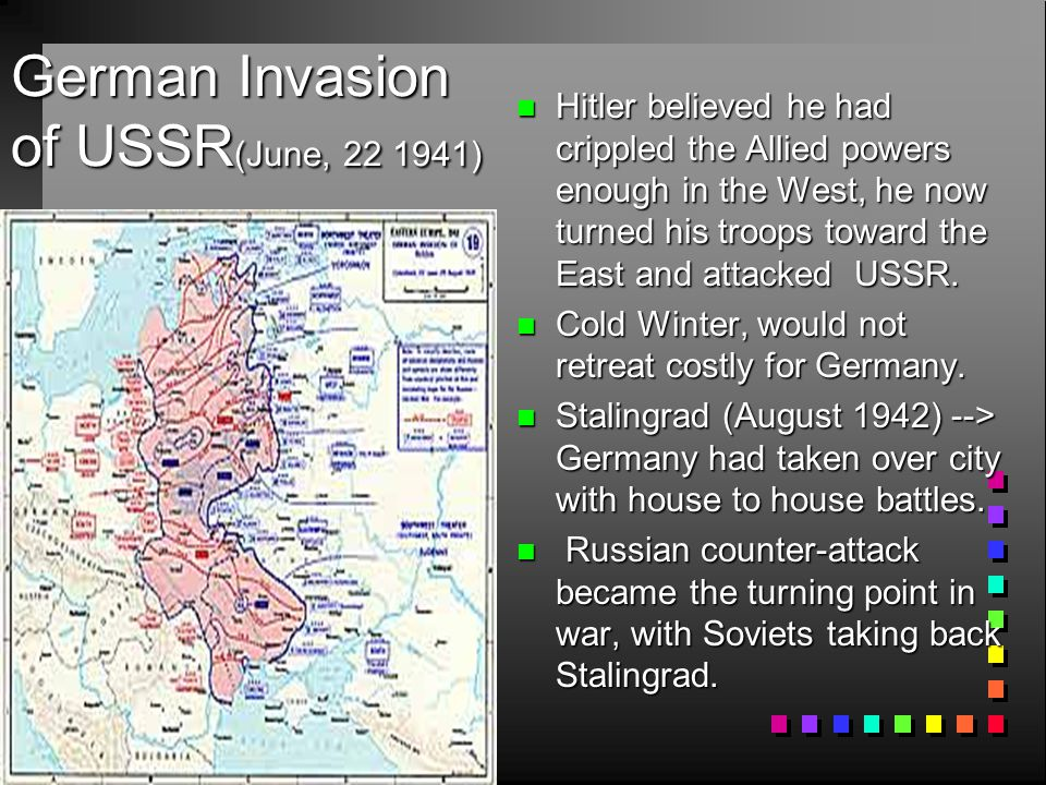 German Invasion of USSR (June, 22 1941) n Hitler believed he had crippled the Allied powers enough in the West, he now turned his troops toward the Ea