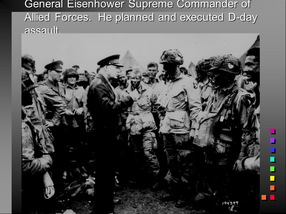 General Eisenhower Supreme Commander of Allied Forces. He planned and executed D-day assault.