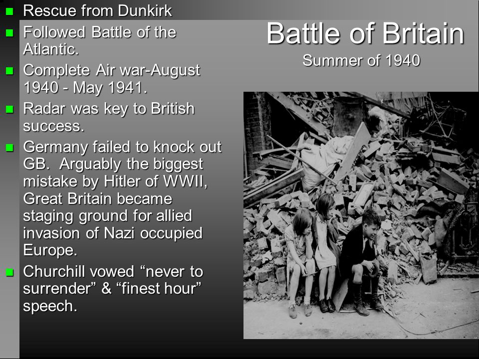 Battle of Britain Summer of 1940 Battle of Britain Summer of 1940 n Rescue from Dunkirk n Followed Battle of the Atlantic. n Complete Air war-August 1