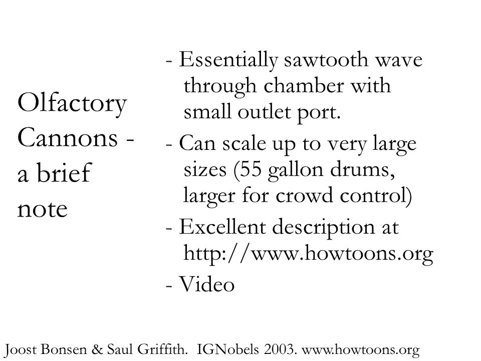 Olfactory Cannons - a brief note - Essentially sawtooth wave through chamber with small outlet port. - Can scale up to very large sizes (55 gallon dru