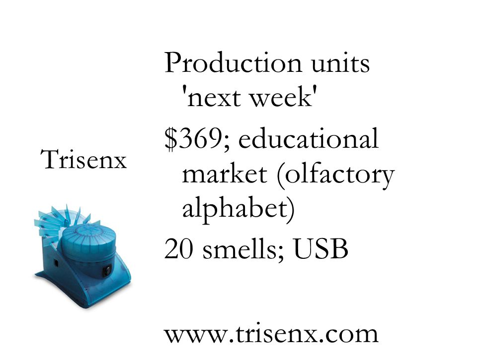 Trisenx Production units 'next week' $369; educational market (olfactory alphabet) 20 smells; USB www.trisenx.com