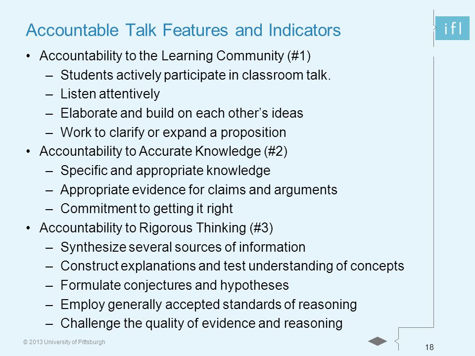 18 © 2013 University of Pittsburgh Accountable Talk Features and Indicators Accountability to the Learning Community (#1) –Students actively participate in classroom talk.
