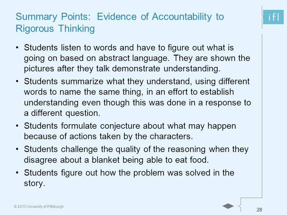 28 © 2013 University of Pittsburgh Summary Points: Evidence of Accountability to Rigorous Thinking Students listen to words and have to figure out what is going on based on abstract language.