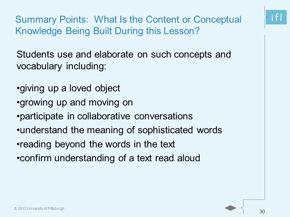 30 © 2013 University of Pittsburgh Summary Points: What Is the Content or Conceptual Knowledge Being Built During this Lesson.