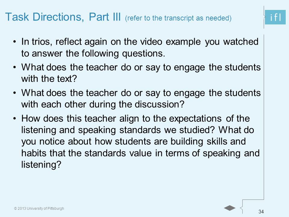 34 © 2013 University of Pittsburgh Task Directions, Part III (refer to the transcript as needed) In trios, reflect again on the video example you watched to answer the following questions.