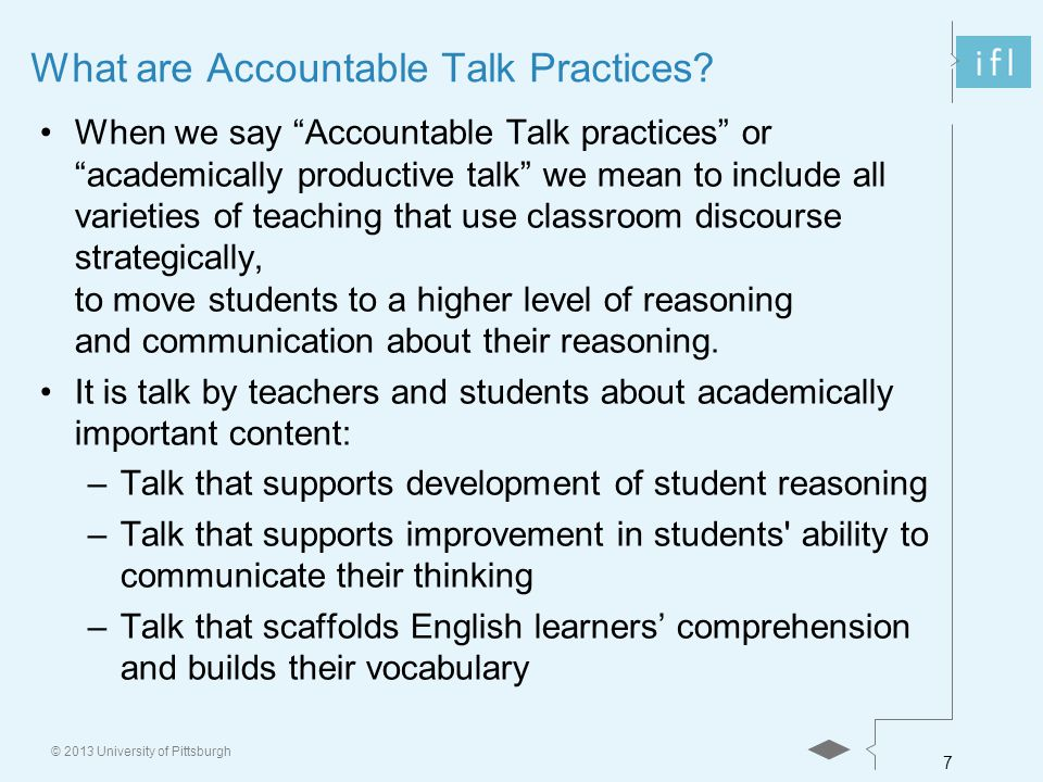 7 © 2013 University of Pittsburgh What are Accountable Talk Practices.