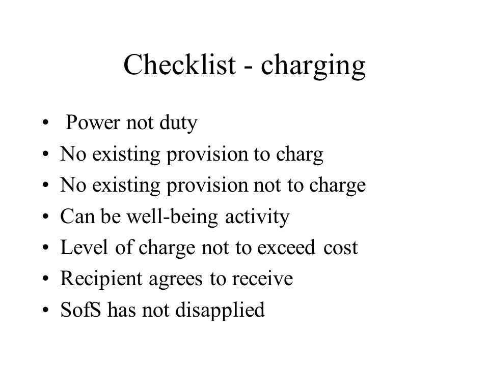 Checklist - charging Power not duty No existing provision to charg No existing provision not to charge Can be well-being activity Level of charge not
