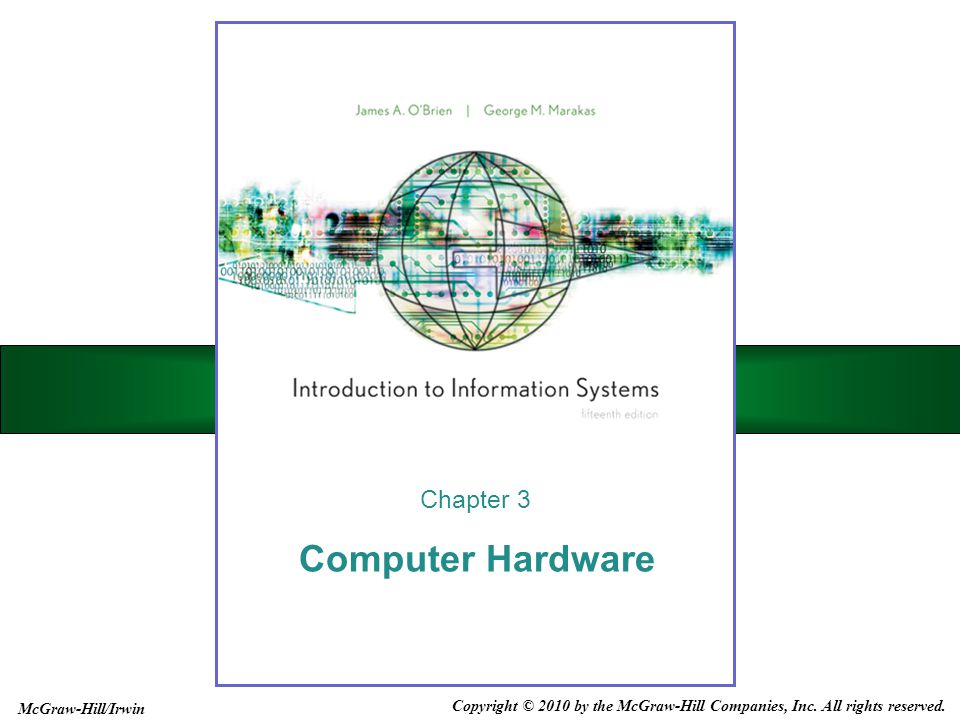 Computer Hardware Chapter 3 Copyright © 2010 by the McGraw-Hill Companies, Inc. All rights reserved. McGraw-Hill/Irwin