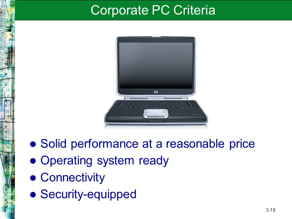 3-18 Corporate PC Criteria Solid performance at a reasonable price Operating system ready Connectivity Security-equipped