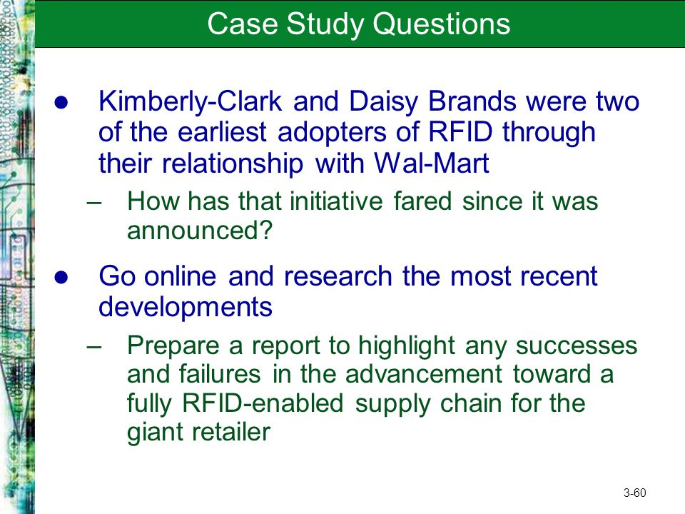 3-60 Case Study Questions Kimberly-Clark and Daisy Brands were two of the earliest adopters of RFID through their relationship with Wal-Mart –How has