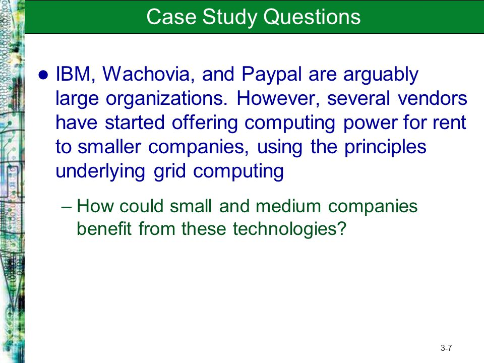 3-7 Case Study Questions IBM, Wachovia, and Paypal are arguably large organizations. However, several vendors have started offering computing power fo