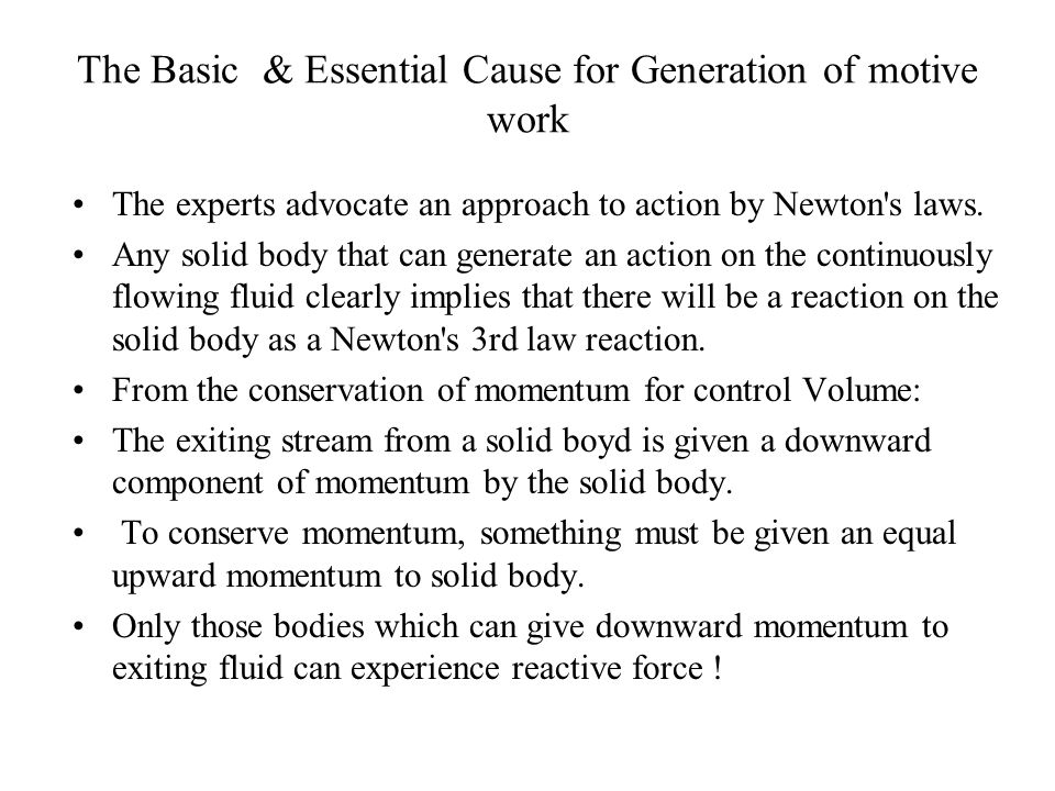 The Basic & Essential Cause for Generation of motive work The experts advocate an approach to action by Newton s laws.